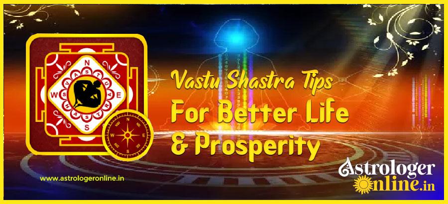 Vastu Shastra Tips For Better Life & Prosperity